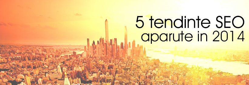 5 Tendinte SEO aparute in 2014