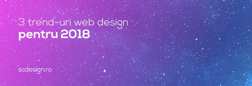 3 trend-uri web design pentru 2018