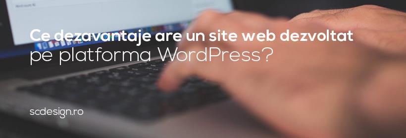 Ce dezavantaje are un site web dezvoltat pe platforma WordPress?