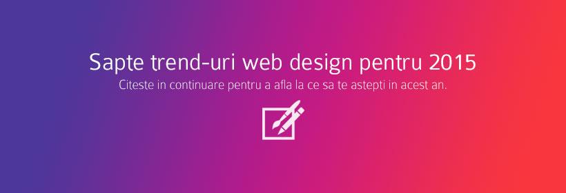 7 trend-uri web design pentru 2015