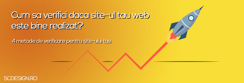 Cum sa verifici daca site-ul tau este bine realizat
