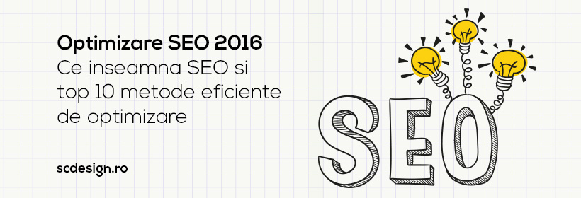 Optimizare SEO 2016 - Ce inseamna SEO si top 10 metode eficiente de optimizare